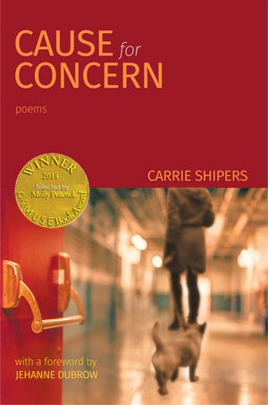 Cause for Concern - poems by Carrie Shipers (with an foreword by David Yezzi)
