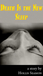 Kindle Single: Death Is the New Sleep - a story by Hollis Seamon