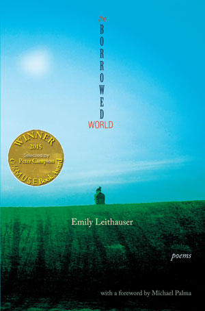 The Borrowed World - Poems by Emily Leithauser