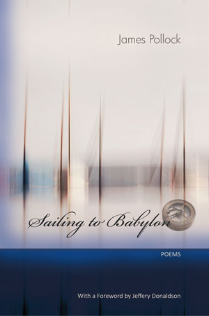 Sailing to Babylon - poems by James Pollock