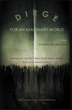 Dirge for an Imaginary World - Poems by Matthew Buckley Smith