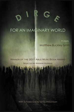 Dirge for an Imaginary World - poems by Matthew Buckley Smith (with a Foreword by Greg Williamson)