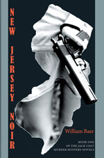 New Jersey Noir: The Jack Colt Murder Mystery Novels, Book One by William Baer