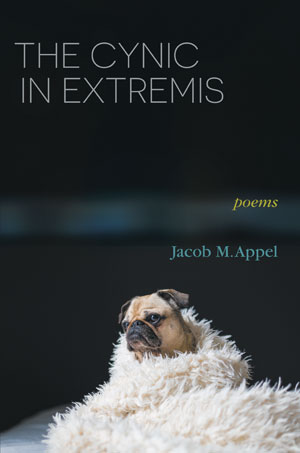 The Cynic in Extremis - Poems by Jacob M. Appel