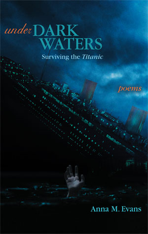 Under Dark Waters: Surviving the Titanic - Poems by Anna M. Evans
