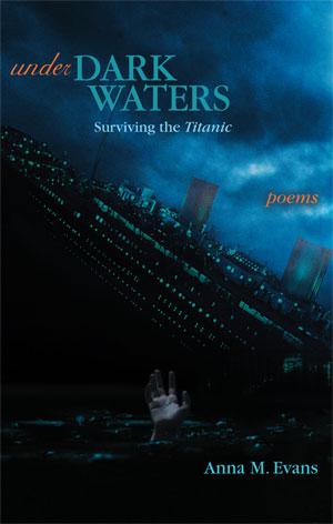 Under Dark Waters: Surviving the Titanic - Poems by Anna M. Evans