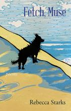 Fetch, Muse - Poems by Rebecca Starks